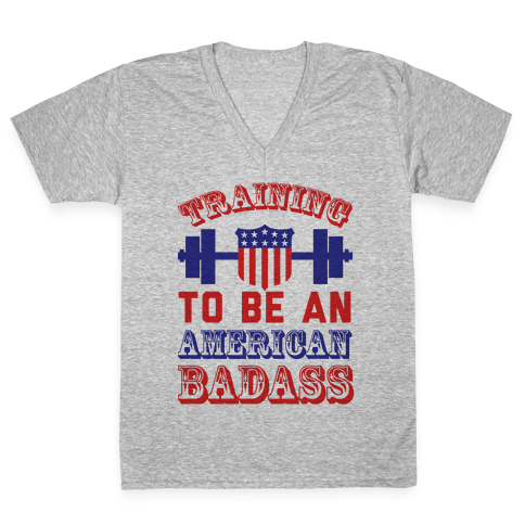 Training To Be An American Badass V-Neck Tee Shirt