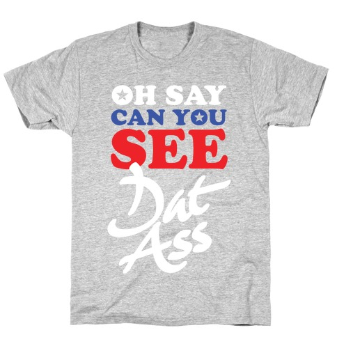 Oh Say Can You See Dat Ass T-Shirt