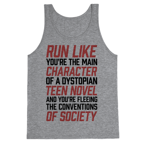Run Like You're The Main Character In A Dystopian Teen Novel Tank Top