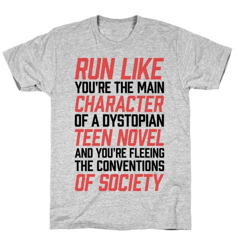 Run Like You're The Main Character In A Dystopian Teen Novel T-Shirt
