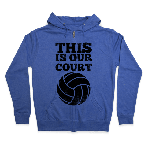 This Is Our Court (Volleyball) Zip Hoodie