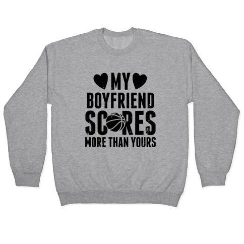 My Boyfriend Scores More Than Yours (Basketball) Pullover
