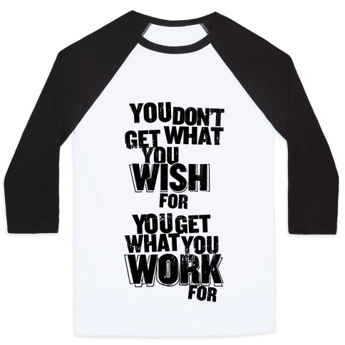 You Get What You Work For Baseball Tee