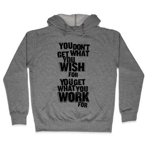 You Get What You Work For Hooded Sweatshirt