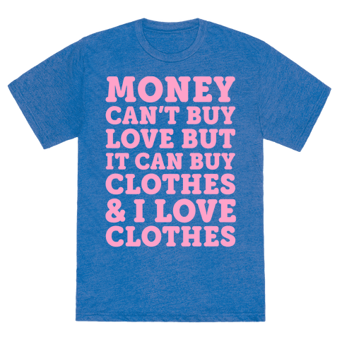 Money can 39 t buy love but it can buy clothes i love for Where can i buy shirts