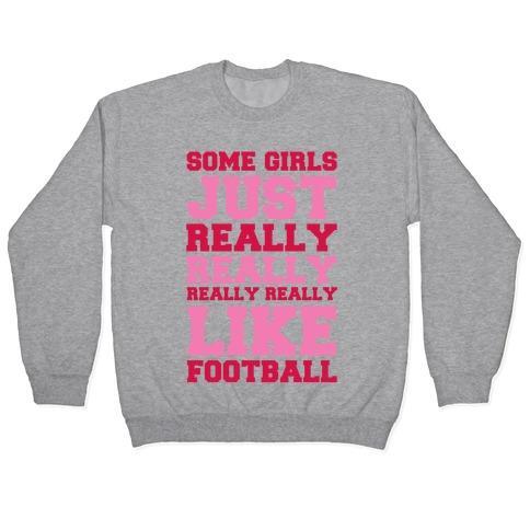 Some Girls Just Really Really Really Really Like Football Pullover