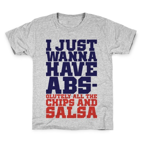 I Just Want Abs-olutely All The Chips And Salsa Kids T-Shirt