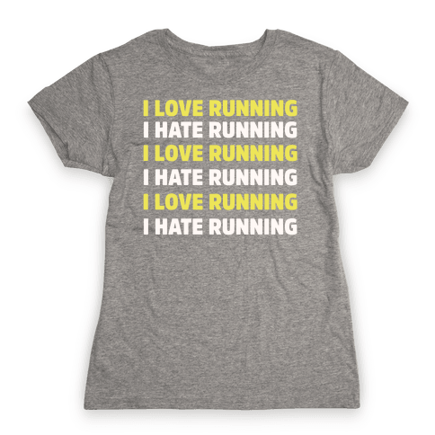 I Love Running I Hate Running Womens T-Shirt