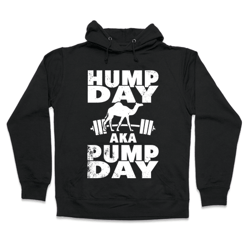 Hump Day AKA Pump Day Hooded Sweatshirt