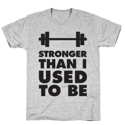 Stronger Than I used To Be Mens/Unisex T-Shirt