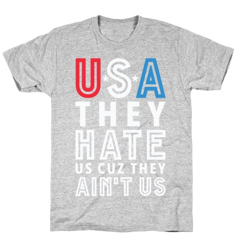USA They Hate Us Cuz They Ain't Us T-Shirt