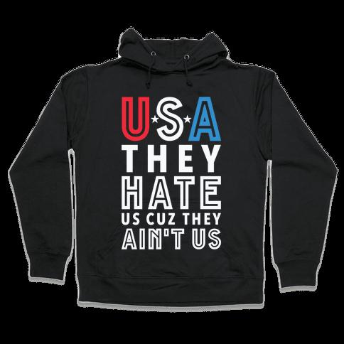 USA They Hate Us Cuz They Ain't Us Hooded Sweatshirt
