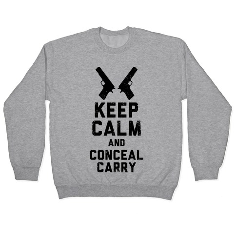 Keep Calm and Conceal Carry (Political) Pullover