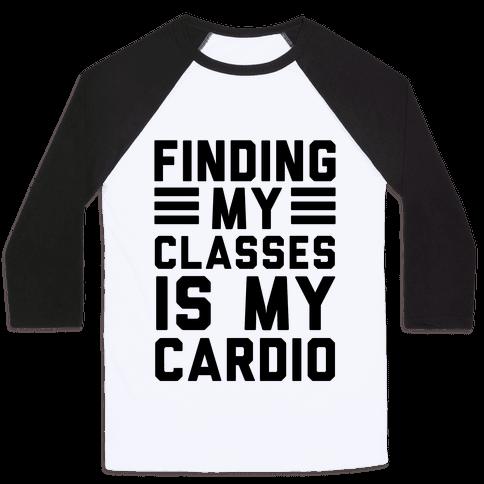Finding My Classes Is My Cardio Baseball Tee