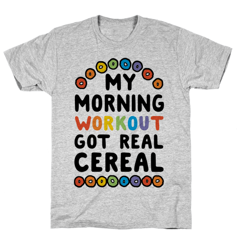 My Morning Workout Got Real Cereal Mens T-Shirt