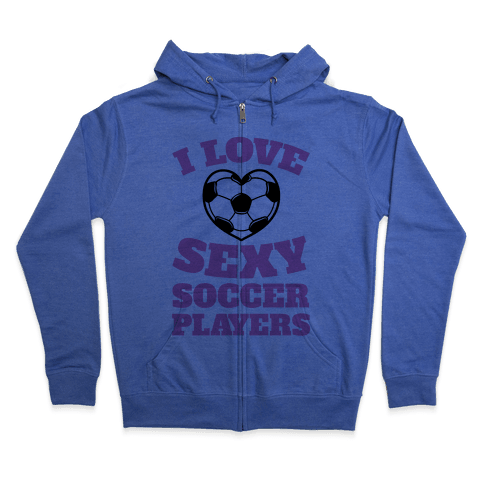 I Love Sexy Soccer Players Zip Hoodie