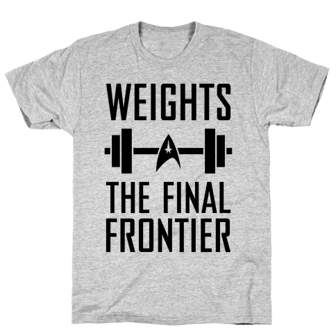 Weights, The Final Frontier Mens T-Shirt