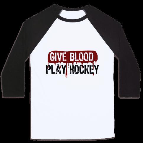 Give blood; Play Hockey Baseball Tee