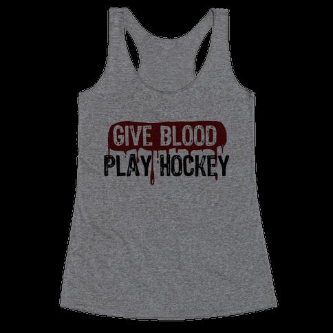 Give blood; Play Hockey Racerback Tank Top