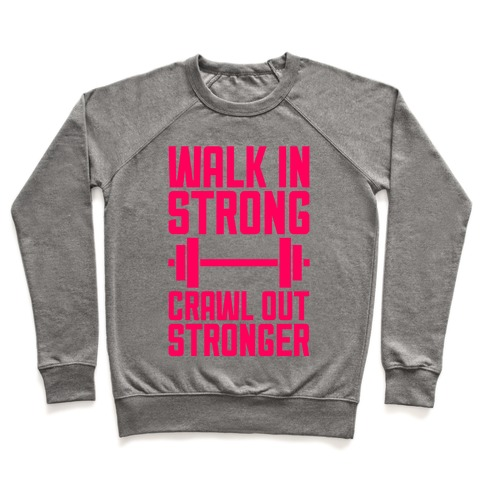 Walk In Strong, Crawl Out Stronger Pullover
