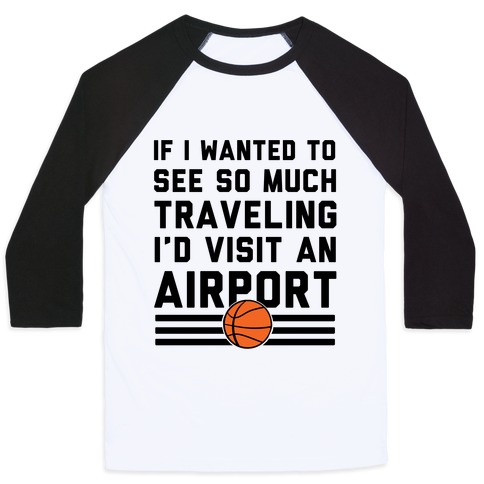 If I Wanted To See So Much Traveling I'd Visit An Airport Baseball Tee