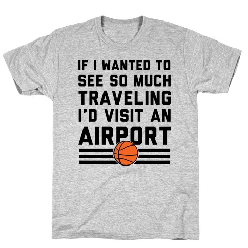 If I Wanted To See So Much Traveling I'd Visit An Airport T-Shirt