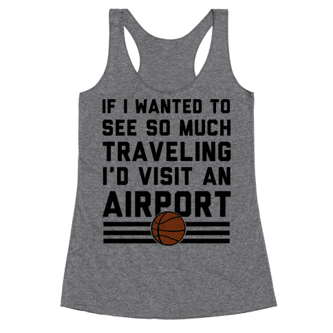 If I Wanted To See So Much Traveling I'd Visit An Airport Racerback Tank Top