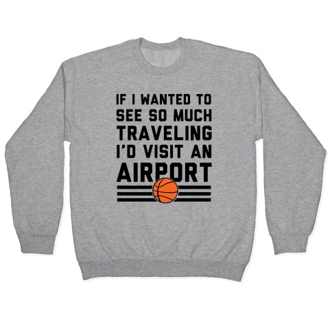 If I Wanted To See So Much Traveling I'd Visit An Airport Pullover