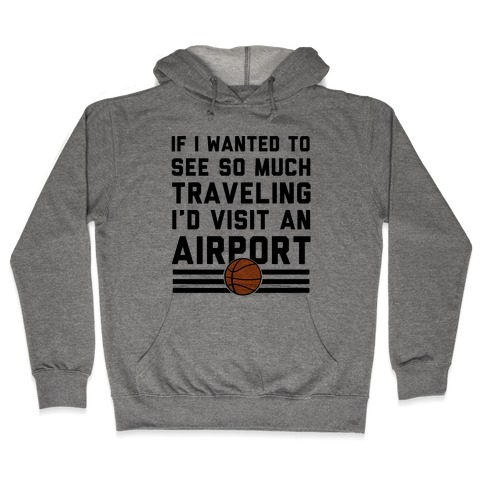 If I Wanted To See So Much Traveling I'd Visit An Airport Hooded Sweatshirt