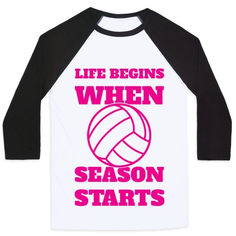 Life Begins When Volleyball Season Begins Baseball Tee