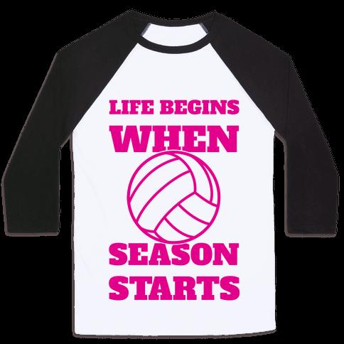 Life Begins When Volleyball Season Begins Baseball Tee