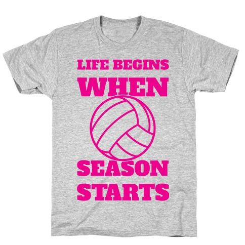 Life Begins When Volleyball Season Begins Mens/Unisex T-Shirt