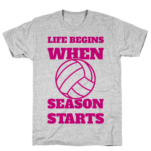 Life Begins When Volleyball Season Begins Mens T-Shirt