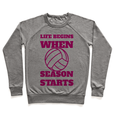 Life Begins When Volleyball Season Begins Pullover