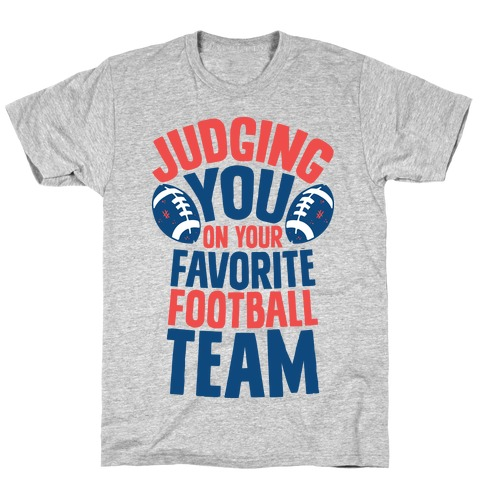 Judging You on Your Favorite Football Team T-Shirt