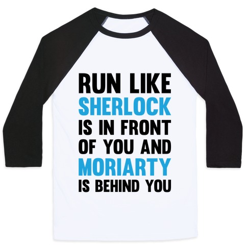 Run Like Sherlock Is In Front Of You And Moriarty Is Behind You Baseball Tee
