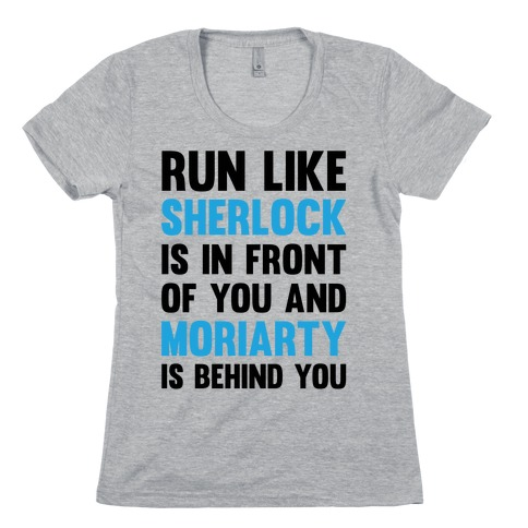 Run Like Sherlock Is In Front Of You And Moriarty Is Behind You Womens T-Shirt