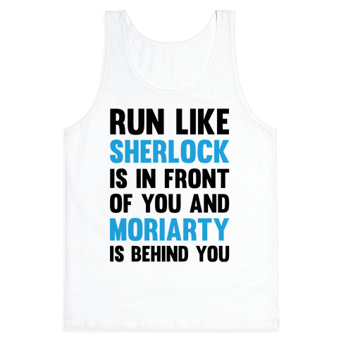 Run Like Sherlock Is In Front Of You And Moriarty Is Behind You