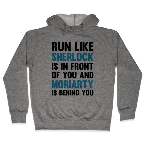 Run Like Sherlock Is In Front Of You And Moriarty Is Behind You Hooded Sweatshirt