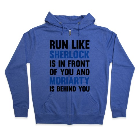 Run Like Sherlock Is In Front Of You And Moriarty Is Behind You Zip Hoodie