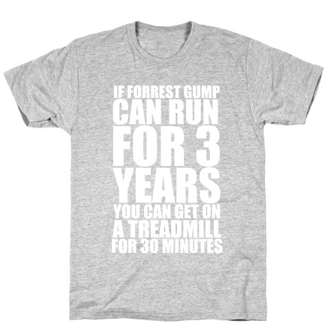 If Forrest Gump can run for 3 years you can get on a treadmill for 30 minutes Mens/Unisex T-Shirt