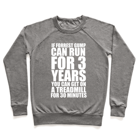 If Forrest Gump can run for 3 years you can get on a treadmill for 30 minutes Pullover