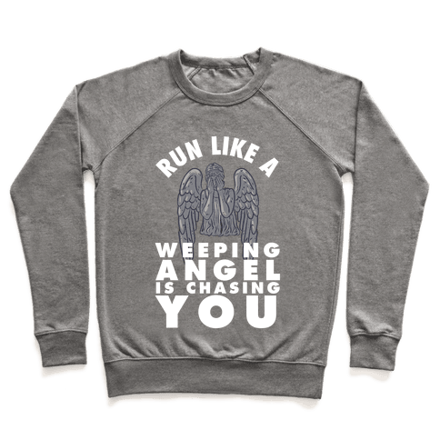 Run Like A Weeping Angel Is Chasing You Pullover