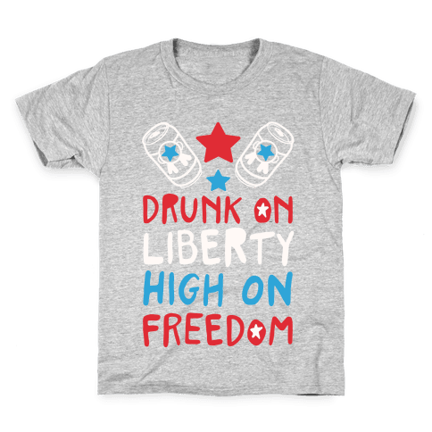 Drunk on Liberty High on Freedom Kids T-Shirt