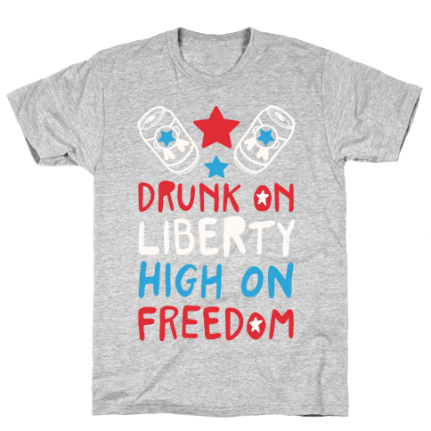 Drunk on Liberty High on Freedom Mens T-Shirt