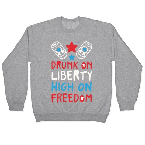 Drunk on Liberty High on Freedom Pullover