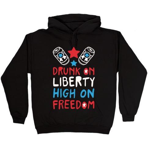 Drunk on Liberty High on Freedom Hooded Sweatshirt