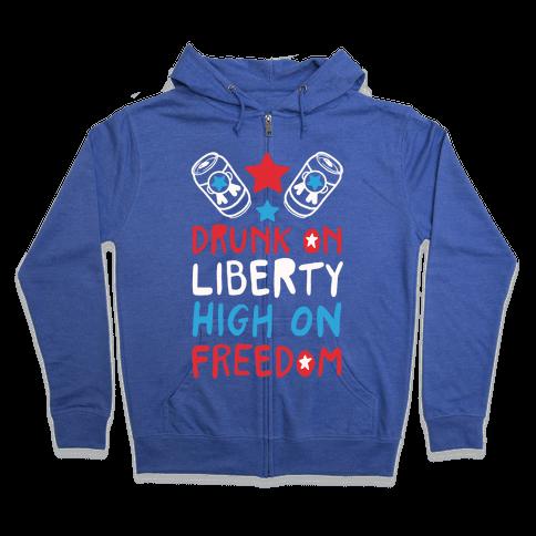 Drunk on Liberty High on Freedom Zip Hoodie