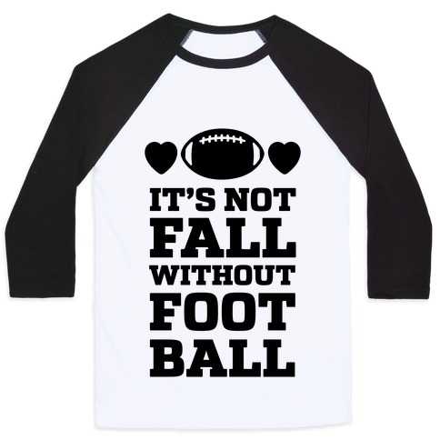 It's Not Fall Without Football Baseball Tee