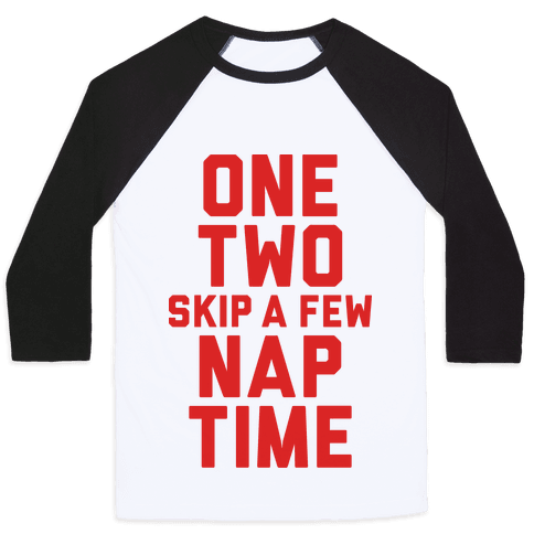 One, Two, Skip A Few, Nap Time Baseball Tee